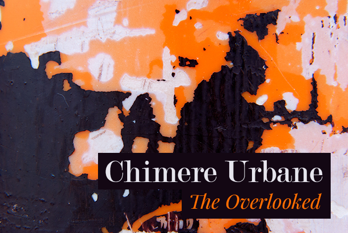 Chimere Urbane. The Overlooked